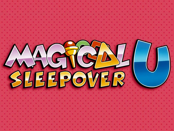 Magical Sleepover U