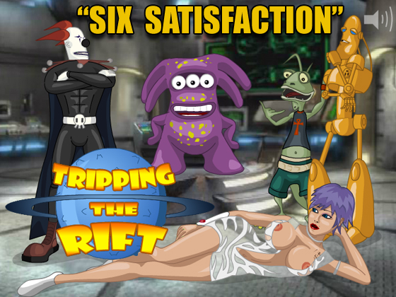 Tripping the Rift: Six Satisfaction